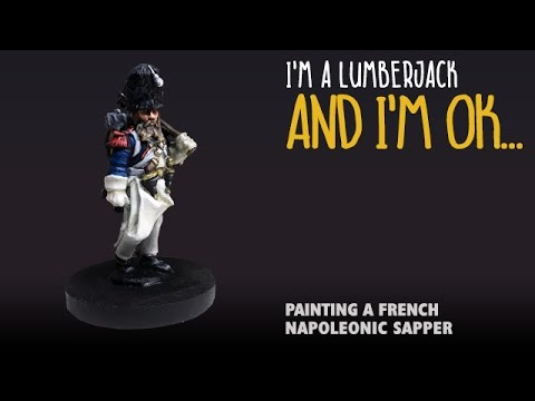 I'm a lumberjack and I'm ok: Painting a French Napoleonic Sapper