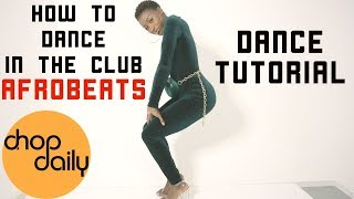 How To Dance In The Club (AfroBeats Edition) | Chop Daily