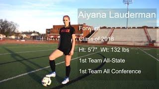 Aiyana Lauderman - Class of 2018 Soccer Highlight Video