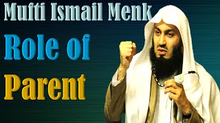 Role of Parent ~ Mufti Ismail Menk