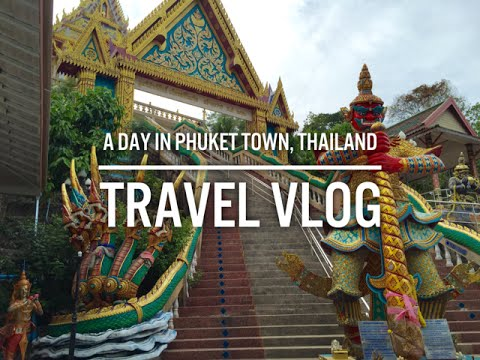 A Day in Phuket Town, Thailand | Travel Vlog