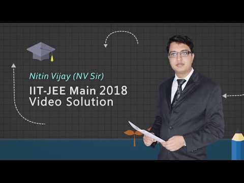 JEE Main 2018 Physics Video Solutions by NV Sir and AV Sir Q 31 to 60 (Paper Code D)