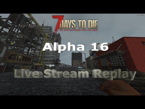 7 Days to Die Alpha 16.2 Stream Replay - Build a Base Saturday 8\19\17