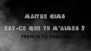 [LYRICS] EST-CE QUE TU M'AIMES - MAITRE GIMS [FRENCH/ENGLISH](, 2015-11-23T17:11:19.000Z)