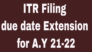 ITR filing due date extension A.Y 21-22  Income tax update 21-22  itr filing due date extend or not 