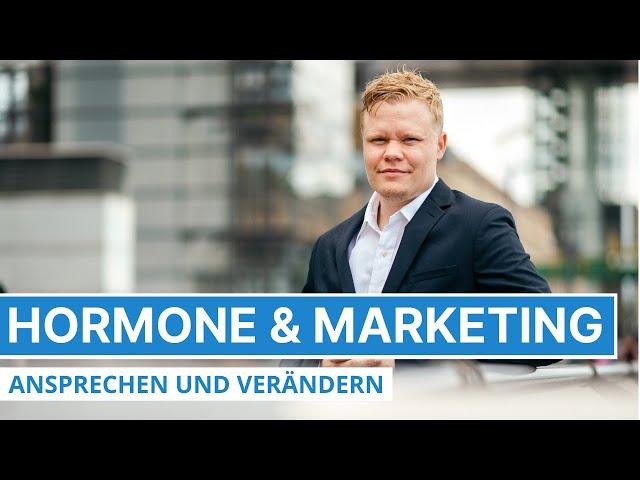 Hormone im Marketing ansprechen und verändern - Psychologie im Marketing