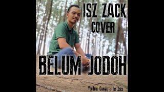 Belum Jodoh - A. Rozaini LIRIK (Cover By Isz Zack)