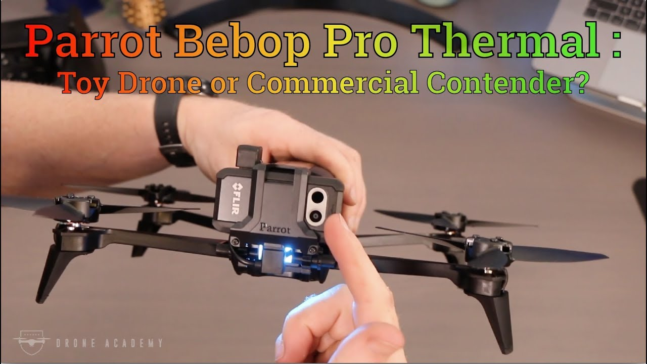Parrot Bebop Pro Thermal : Toy Thermal or Commercial Contender?