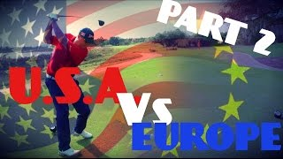 USA Vs EUROPE YOUTUBE RYDER CUP MATCH Pt 2