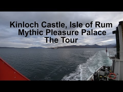 Kinloch Castle Isle Of Rum -  Mythic Pleasure Palace - The Tour