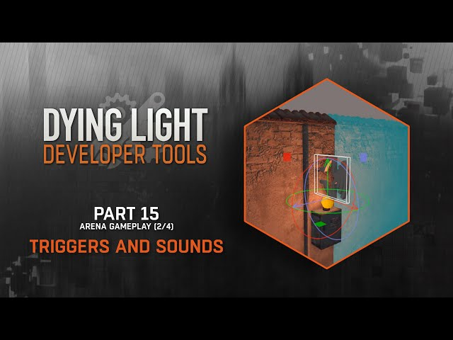 Dying Light Developer Tools Tutorial - Part 15 Triggers and Sounds (Arena 2/4)