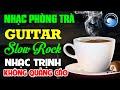 Nhạc Phòng Trà Không Lời Slow Rock Nhạc Trịnh   Hòa Tấu Guitar Không Lời   Nhạc Cafe Buổi Sáng