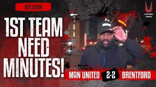 FLEX'S VIEW: THE FIRST TEAM NEED MINUTES! Man United 2-2 Brentford