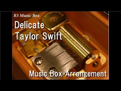 Delicate/Taylor Swift [Music Box]