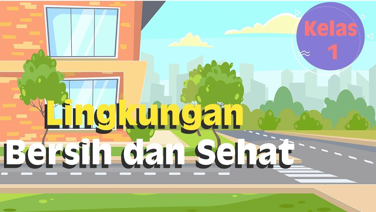 Kelas 1 Tematik Lingkungan Bersih Dan Sehat Video Pendidikan Indonesia Youtube