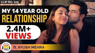 """My 14 Year Old Relationship"", Ayush Mehra | TheRanveerShow Clips"
