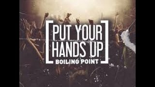 Put Your Hands Up - Boiling Point