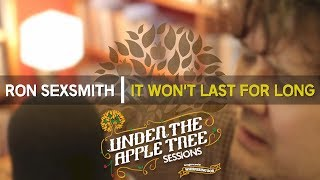 Ron Sexsmith - 'It Won't Last For Long' | UNDER THE APPLE TREE