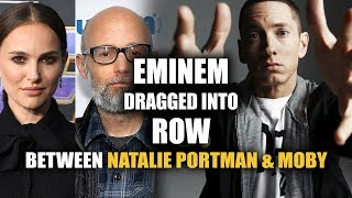 Eminem Dragged into Row Between Moby & Natalie Portman