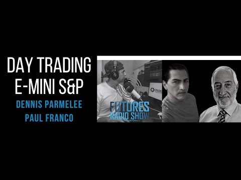 Day Trading E-mini S&P – Dennis Parmelee & Paul Franco