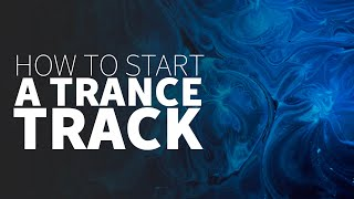 Starting a Trance Project | Trance Tutorials