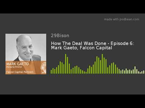 How The Deal Was Done - Episode 6: Mark Gaeto, Falcon Capital