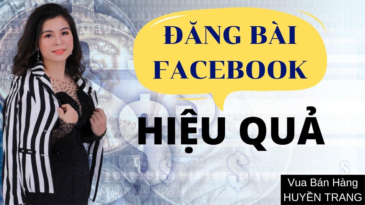 Cách đăng bài trên fb hiệu quả | Huyền Trang – Vua bán hàng Online