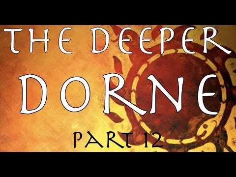 A Song of Ice and Fire: The Deeper Dorne Part 12
