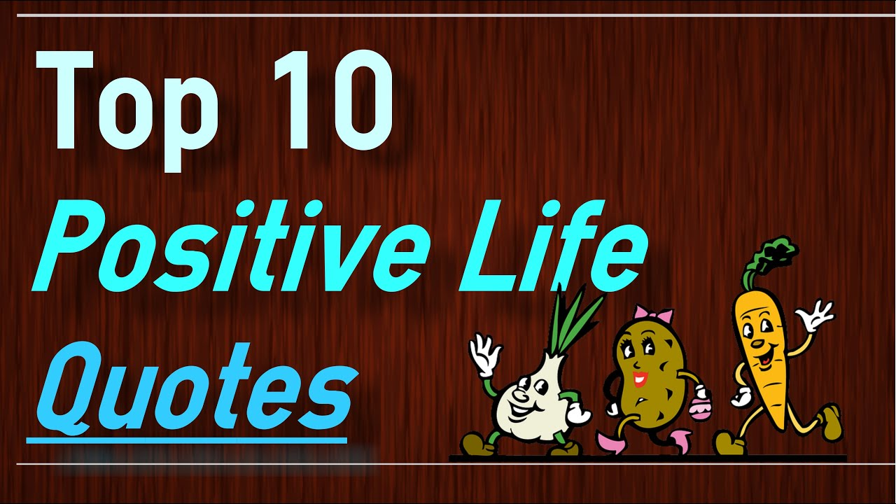 Positive life quotes top 10 quotes on life by brain quotes youtube thecheapjerseys Images