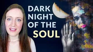 The DARK NIGHT OF THE SOUL and How to Feel Better. Symptoms Explained.