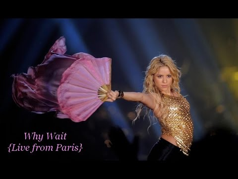 2 ~ Shakira Why Wait {Live from Paris}