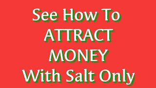 See How To Attract Money With Salt Only
