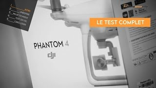 Dji phantom 4 : le test complet