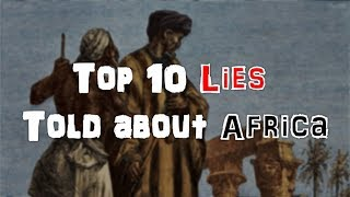 Top 10 Lies Told About Africa