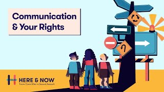 Communication and Your Rights - Here & Now