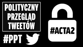 Hipokryzja PO i PiS w sprawie ACTA2 - Polityczny Przegląd Tweetów.