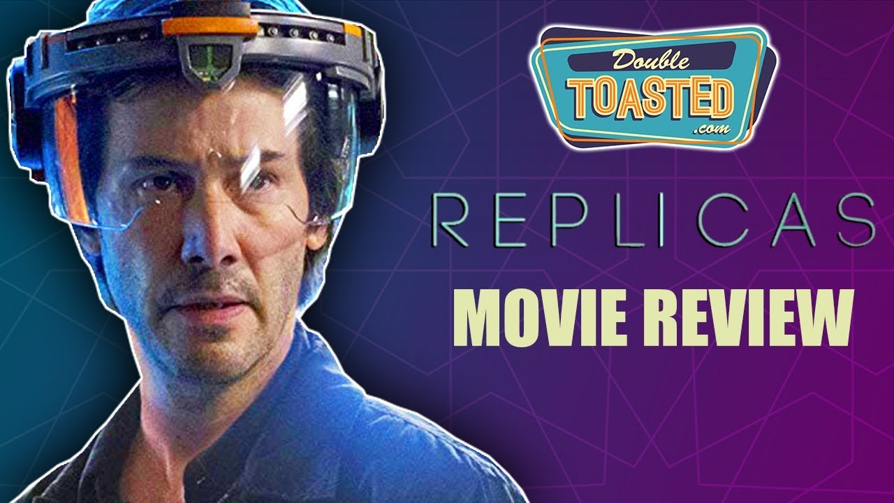 REPLICAS MOVIE REVIEW | WORST MOVIE OF 2019 SO FAR?! - Double Toasted  Reviews