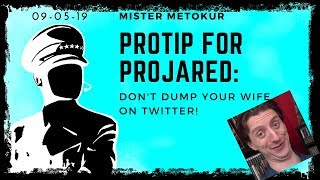 Mister Metokur ProTip For ProJared Don T Dump Your Wife On Twitter 09 05 19