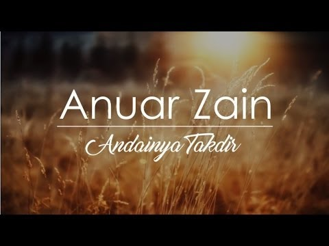 Anuar Zain: Andainya Takdir (Lirik)