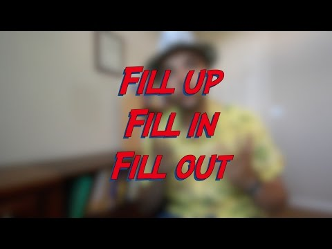 Fill up vs. Fill in vs. Fill out - W9D4 - Daily Phrasal Verbs - Learn English online free video