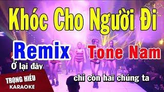 Karaoke Khóc Cho Người Đi Remix Tone Nam Nhạc Sống | Trọng Hiếu