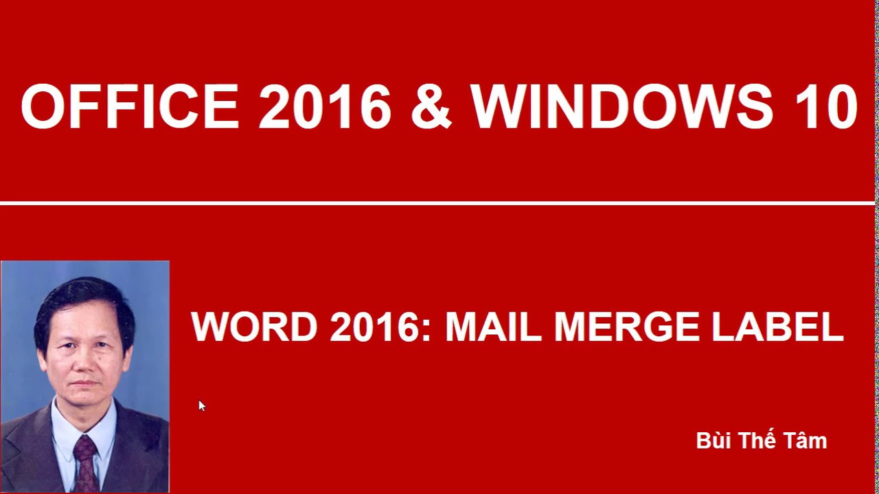 Word 2016: Mail Merge Label – Bài 18/21 – Tin học văn phòng – Bùi Thế Tâm