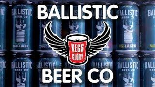 Ballistic Beer Company | Kegs of Glory