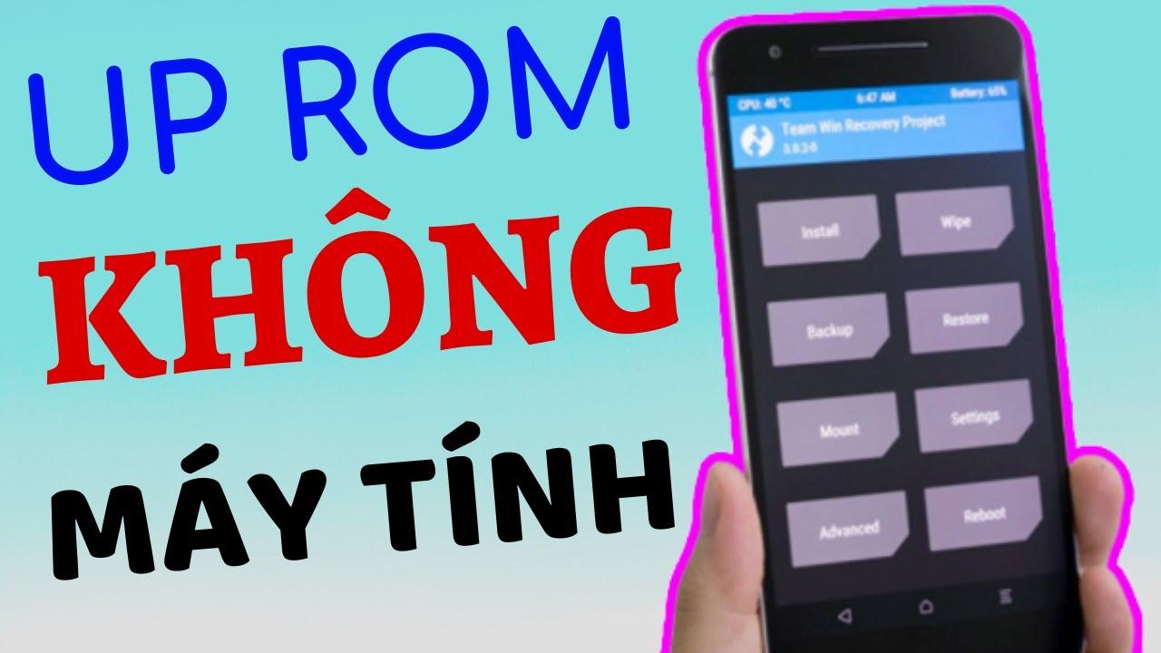 UP ROM Android KHÔNG CẦN MÁY TÍNH
