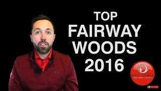 MY BEST FAIRWAY WOODS OF 2016