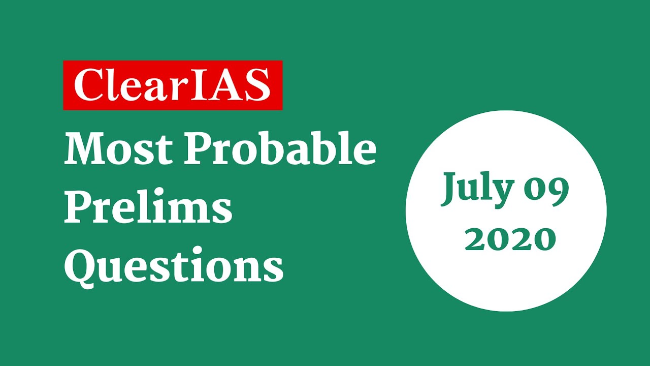 Most Probable Questions for IAS Prelims - Qns for 09-07-2020