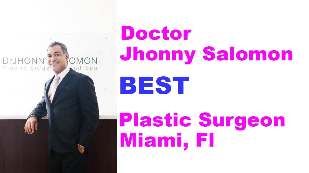 Best Plastic Surgeon in Miami   Dr Jhonny A Salomon   305 842 3973    Plastic Surgery