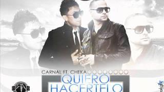 Carnal Ft Cheka - Quiero Hacertelo (Prod By Musicologo & Menes Los Dela Nazza)