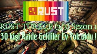 Rust Türkçe | 30 KİŞİ RAİDE GELDİLER EV YOK OLDU !! Rust Günlükleri (3/3)