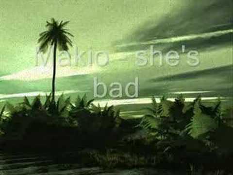 Makio - she's bad